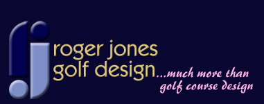 Roger Jones Golf Design - Golf Course Designers & Golf Development Advisors - Europe, Middle East, Africa & Asia